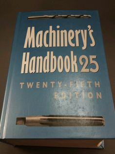 Machinery's Handbook : A Reference Book for the Mechanical Engineer, Designer, M