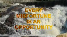 My BFF gave me this motivational link,  Every One Adversity  Is an Opportunity, a Life Quotes and Sayings Blog Post