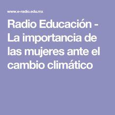Radio Educación - La importancia de las mujeres ante el cambio climático