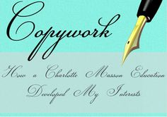 Copywork - How a Charlotte Mason Education Developed My Interests