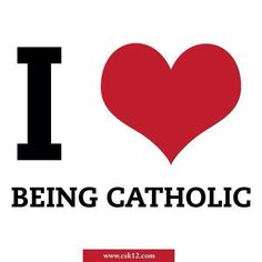 I LOVE Being Catholic! There is such beauty and richness to my faith!