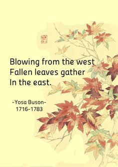 Blowing from the west, Fallen leaves gather in the east. - Yosa Buson, major japanese haiku poet second only to Basho Japanese Haiku, Japanese Poem, Love Words, Beautiful Words, Very Short Poems, Alone In The Dark, Autumn Leaves, Fallen Leaves, Writing Poetry