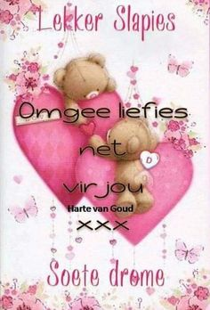 Good Night Messages, Good Night Wishes, Good Night Sweet Dreams, Good Night Quotes, Good Night Sleep Tight, Teddy Bear Pictures, Goeie Nag, Goeie More, Afrikaans Quotes