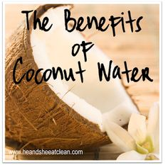 Clean Eat Education :: Benefits of Coconut Water - He and She Eat Clean