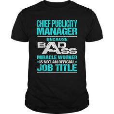 Chief Publicity Manager Because Badass Miracle Worker Is Not An Official Job Title T Shirt, Hoodie Chief Manager