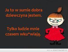 Jestem dobrą dziewczyną – Polish Memes, Keep Smiling, Little My, E Cards, Story Of My Life, Man Humor, Motto, Sarcasm, Life Lessons