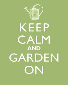 Keep Calm and Garden On #gardening #garden