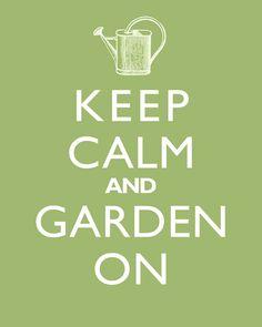 Keep Calm and Garden On #gardening #garden