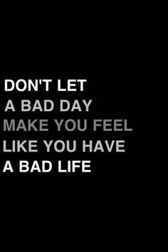 Don't let a bad day make you feel like you have a bad life. Follow: https://www.pinterest.com/recoveryexpert/