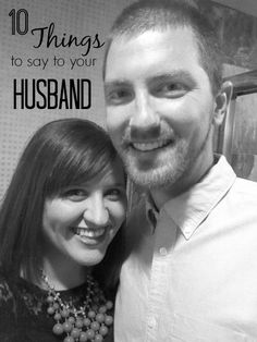 10 Things You Should Say To Your Husband - Moms Without Answers