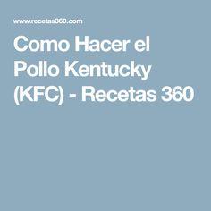 Como Hacer el Pollo Kentucky (KFC) - Recetas 360