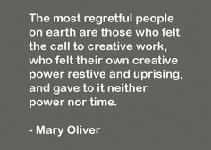 Be creative instead of regretful.