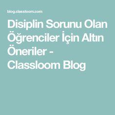 Disiplin Sorunu Olan Öğrenciler İçin Altın Öneriler - Classloom Blog