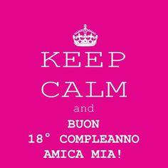 Keep calm and buon 18° compleanno amica mia! Calm