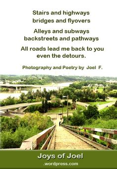 stairs and highways, a poem about life, love and home, joys of joel poems, beautiful poem Poems About Life, National Poetry Month, Poems Beautiful, Writing Poetry, Love Poems, Life Images, Pathways, Stairs, Photography