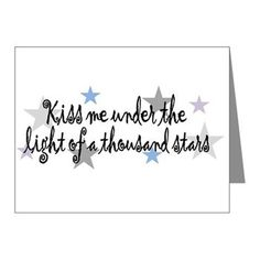 """""""Kiss me under the light of a Thousand Stars"""" Note Cards http://www.cafepress.com/kymberlidesigns"""