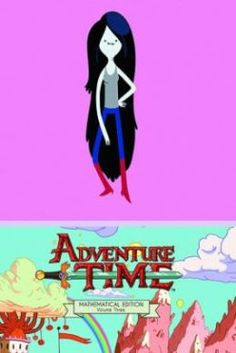 """""""Adventure time: Mathematical edition, Volume 3"""" PN6728.A9 W21 2014"""