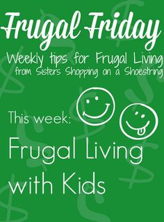 Frugal Friday: Frugal Living with Kids - Sisters Shopping on a Shoestring #diy #life #family