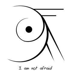 "* Sigil   ""I am not afraid"""