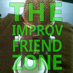 Check us out on iTunes at https://itunes.apple.com/us/podcast/the-improv-friend-zone/id587692332?mt=2