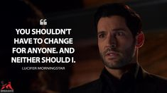 Lucifer Morningstar: You shouldn't have to change for anyone. Tv Show Quotes, Movie Quotes, Funny Quotes, Life Quotes, Friends Tv Quotes, Friend Memes, Smallville Quotes, Full House Quotes, Netflix