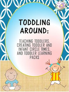 Toddling Around: Teaching Toddlers, Creating Infant and Toddler Circle times, and Toddler Learning Packs