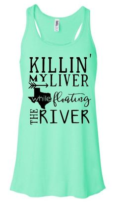 Killin My Liver At The River River Tank Tops Floating