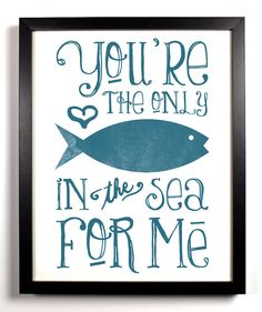 You're The Only Fish In The Sea For Me Special Teal, Typography Print, 8 x 10