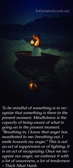 To be mindful of something is to recognize that something is there in the present moment. Thich Nhat Hanh Buddhist Zen