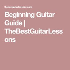 Beginning Guitar Guide | TheBestGuitarLessons