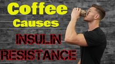 Coffee causes Insulin Resistance (Don't Panic)