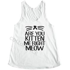 Are You Kitten Me Right Meow Shirt Funny Cat Shirt Funny Quote Shirt... (19 AUD) ❤ liked on Polyvore featuring tops, shirts, tank tops, tanks, white, women's clothing, white tank top, yoga tank tops, shirts & tops and cat tank top