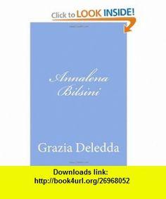 Annalena Bilsini (Italian Edition) (9781477581131) Grazia Deledda , ISBN-10: 1477581138  , ISBN-13: 978-1477581131 ,  , tutorials , pdf , ebook , torrent , downloads , rapidshare , filesonic , hotfile , megaupload , fileserve