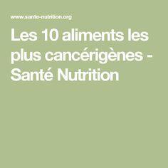 Les 10 aliments les plus cancérigènes - Santé Nutrition