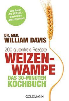 """Weizenwampe - Das 30-Minuten-Kochbuch: 200 glutenfreie Rezepte - Vom Autor des SPIEGEL-Bestsellers """"Weizenwampe"""" - http://kostenlose-ebooks.1pic4u.com/2015/01/01/weizenwampe-das-30-minuten-kochbuch-200-glutenfreie-rezepte-vom-autor-des-spiegel-bestsellers-weizenwampe/"""