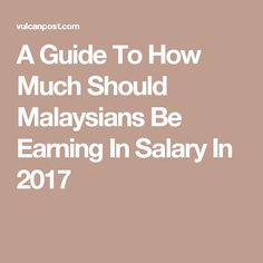 A Guide To How Much Should Malaysians Be Earning In Salary In 2017