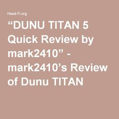 """""""DUNU TITAN 5 Quick Review by mark2410"""" - mark2410's Review of Dunu TITAN 5"""