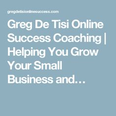 Greg De Tisi Online Success Coaching | Helping You Grow Your Small Business and…