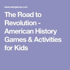 The Road to Revolution - American History Games & Activities for Kids