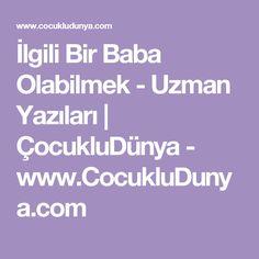 İlgili Bir Baba Olabilmek - Uzman Yazıları | ÇocukluDünya - www.CocukluDunya.com