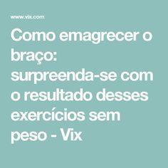 Como emagrecer o braço: surpreenda-se com o resultado desses exercícios sem peso - Vix