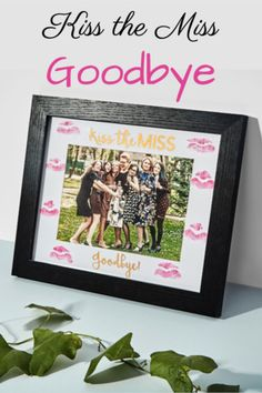 Bachelorette Party Picture Frame  Kiss The Miss Goodbye