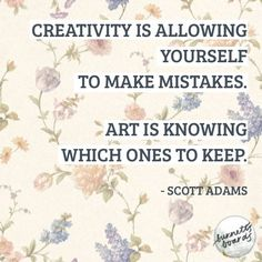 Creativity is allowing yourself to make mistakes, Art is knowing which one to keep..