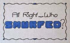 """""""All right... who smurfed?"""" -- Cross Stitch"""