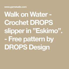 """Walk on Water - Crochet DROPS slipper in """"Eskimo"""". - Free pattern by DROPS Design"""