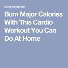 Burn Major Calories With This Cardio Workout You Can Do At Home