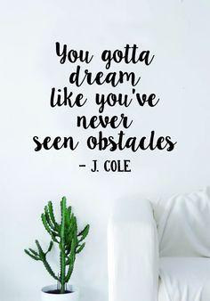 J Cole You Gotta Dream Quote Wall Decal Sticker Room Art Vinyl Rap Hip Hop Lyrics Music Cole World