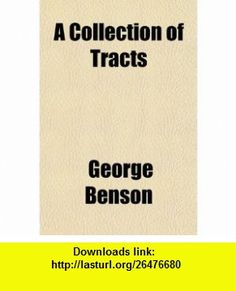 A Collection of Tracts (9781150764769) George Benson , ISBN-10: 1150764767  , ISBN-13: 978-1150764769 ,  , tutorials , pdf , ebook , torrent , downloads , rapidshare , filesonic , hotfile , megaupload , fileserve