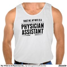 My Wife Is A Physician Assistant Tanktops Tank Tops