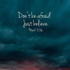 Don't be afraid. Just believe. Mark god christ hope love world life faith jesus cross christian bible quotes dreams truth humble patient gentle by Naghma Favorite Bible Verses, Bible Verses Quotes, Bible Scriptures, Bible Verses For Strength, Uplifting Bible Verses, Bible Verses About Faith, Bible Truth, Just Believe, Believe In God Quotes